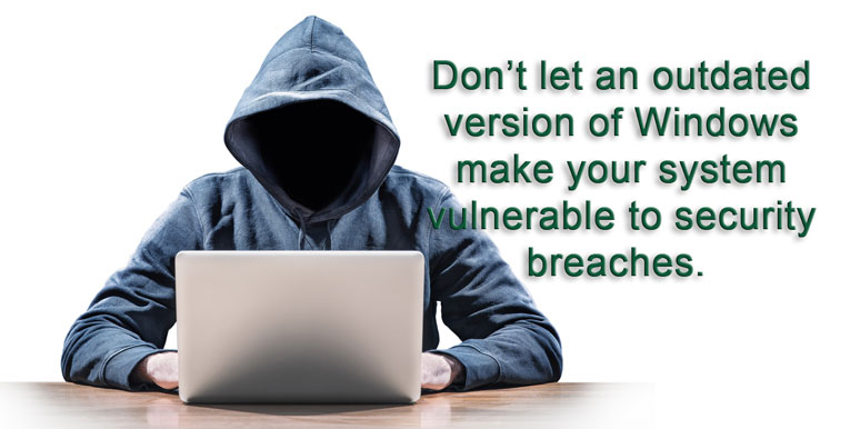 Image that reads: Don't let an outdated version of Windows make your system vulnerable to security breaches.